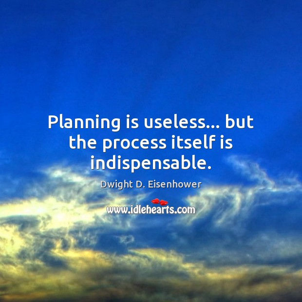 Planning is useless… but the process itself is indispensable. Image