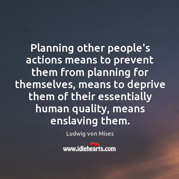 Image, Planning other people's actions means to prevent them from planning for themselves,