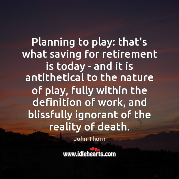 Planning to play: that's what saving for retirement is today – and Retirement Quotes Image