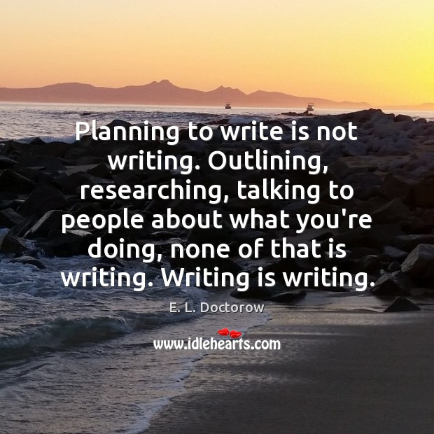 Planning to write is not writing. Outlining, researching, talking to people about Writing Quotes Image