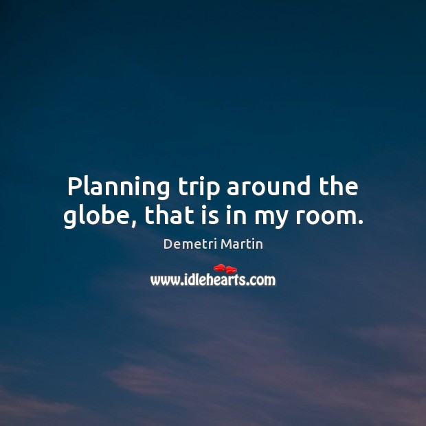 Planning trip around the globe, that is in my room. Image