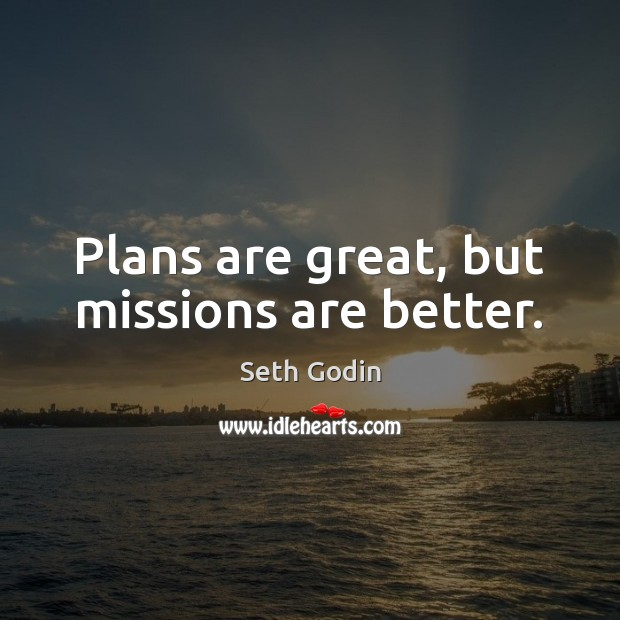 Image, Plans are great, but missions are better.