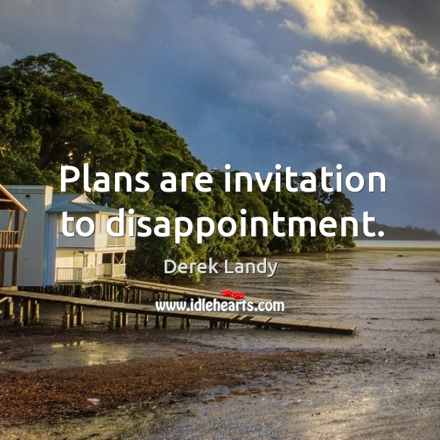 Image, Plans are invitation to disappointment.