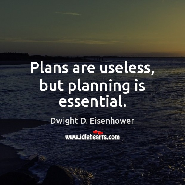 Plans are useless, but planning is essential. Dwight D. Eisenhower Picture Quote
