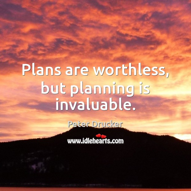 Plans are worthless, but planning is invaluable. Peter Drucker Picture Quote