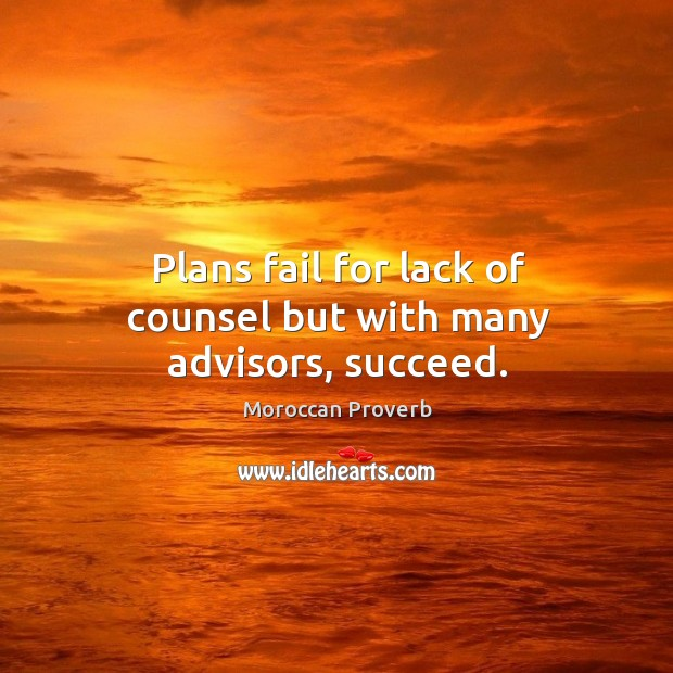 Plans fail for lack of counsel but with many advisors, succeed. Moroccan Proverbs Image