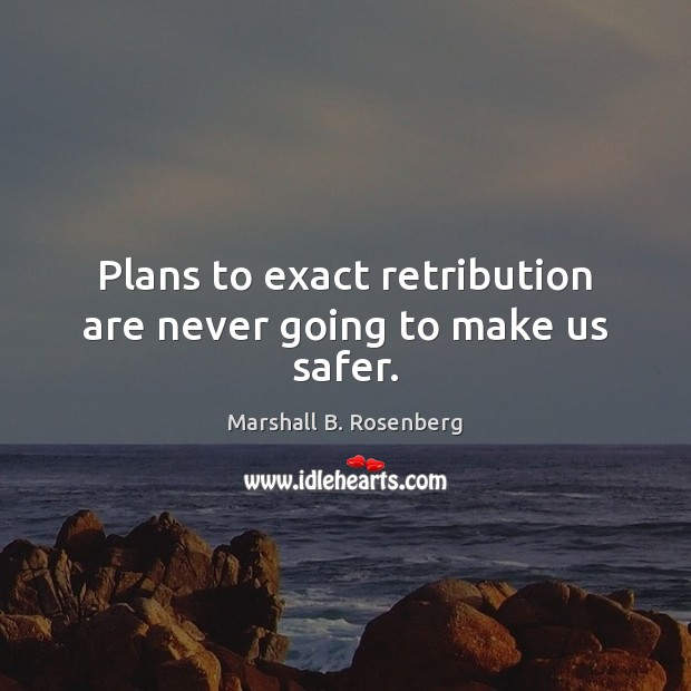 Image, Plans to exact retribution are never going to make us safer.