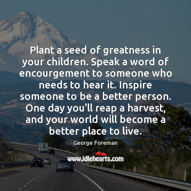 Image, Plant a seed of greatness in your children. Speak a word of