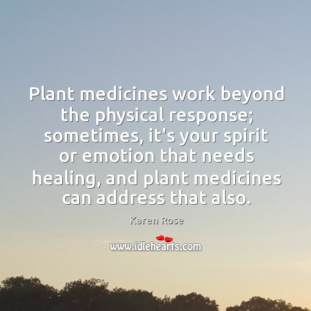 Plant medicines work beyond the physical response; sometimes, it's your spirit or Image