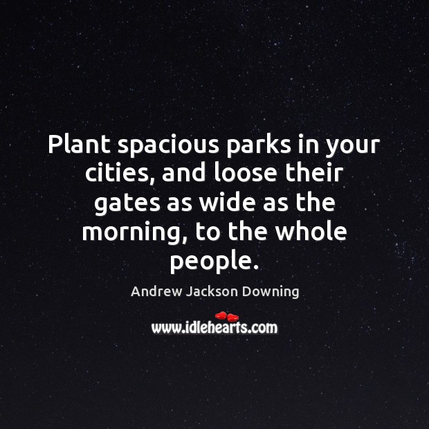 Image, Plant spacious parks in your cities, and loose their gates as wide