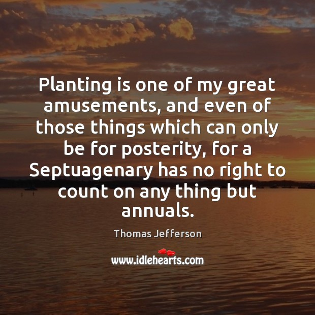 Planting is one of my great amusements, and even of those things Image