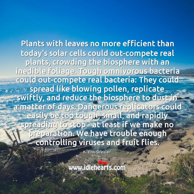 Plants with leaves no more efficient than today's solar cells could out-compete K. Eric Drexler Picture Quote