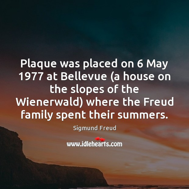 Plaque was placed on 6 May 1977 at Bellevue (a house on the slopes Sigmund Freud Picture Quote