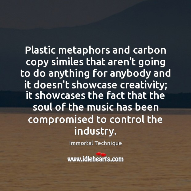 Plastic metaphors and carbon copy similes that aren't going to do anything Immortal Technique Picture Quote