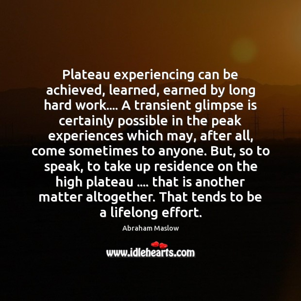 Image, Plateau experiencing can be achieved, learned, earned by long hard work…. A