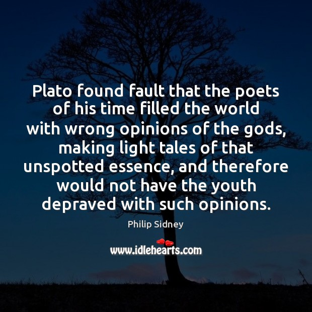 Plato found fault that the poets of his time filled the world Philip Sidney Picture Quote
