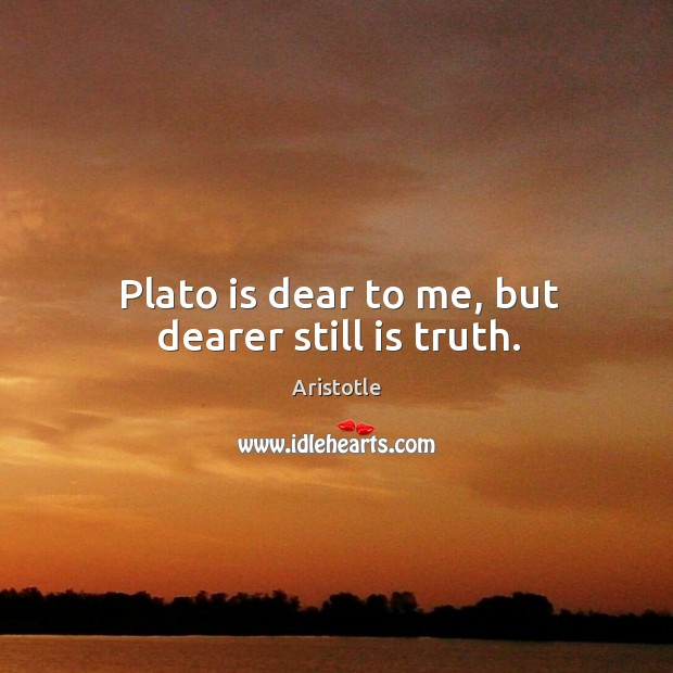 Image, Plato is dear to me, but dearer still is truth.