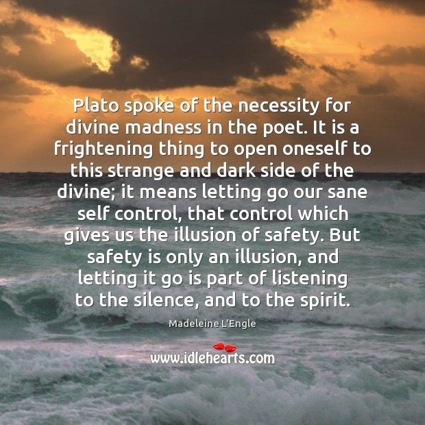 Plato spoke of the necessity for divine madness in the poet. It Safety Quotes Image