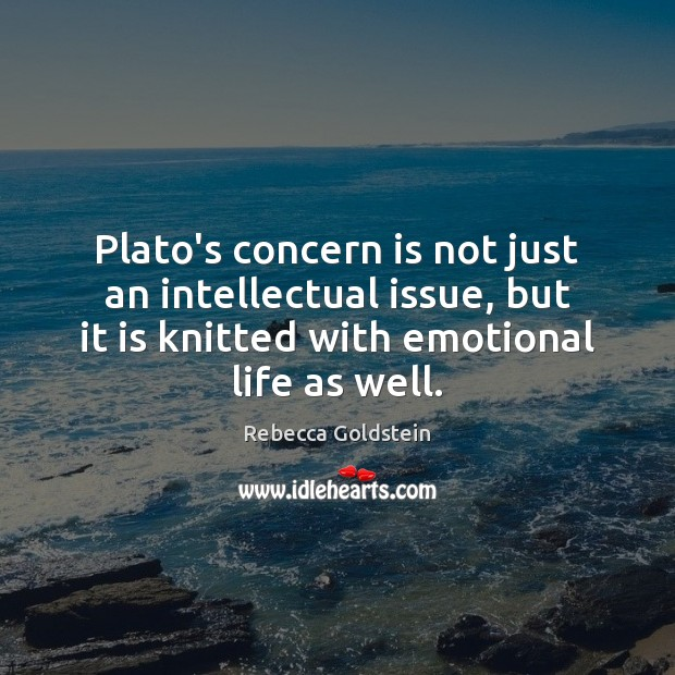 Plato's concern is not just an intellectual issue, but it is knitted Image