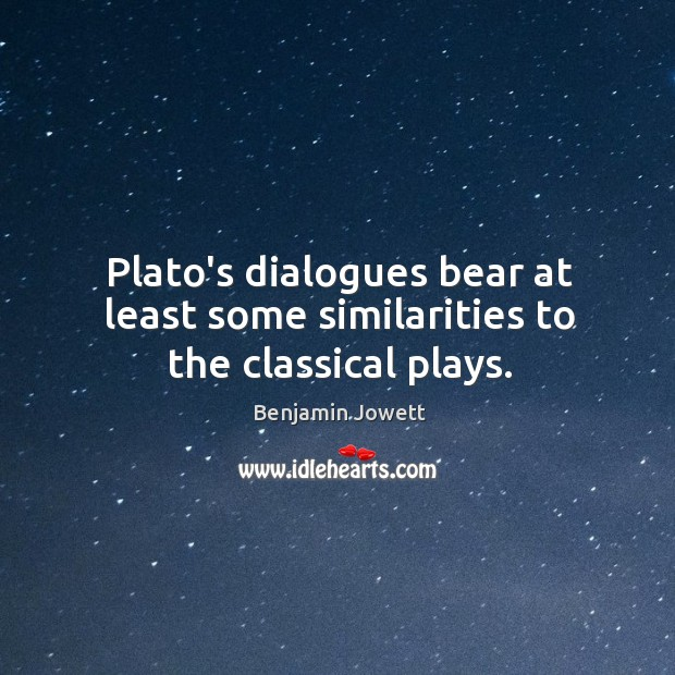 Plato's dialogues bear at least some similarities to the classical plays. Image