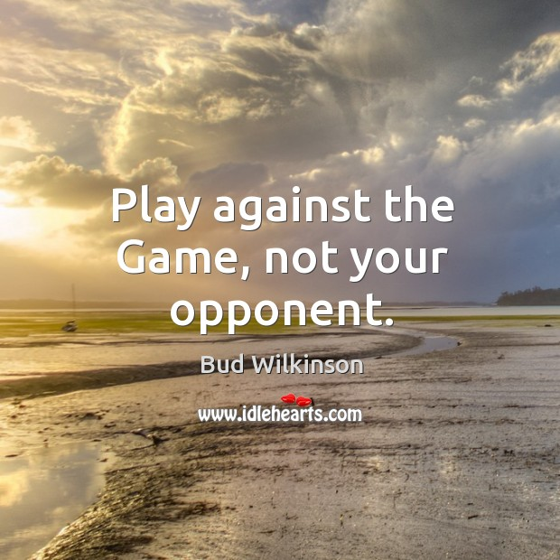 Image, Play against the Game, not your opponent.