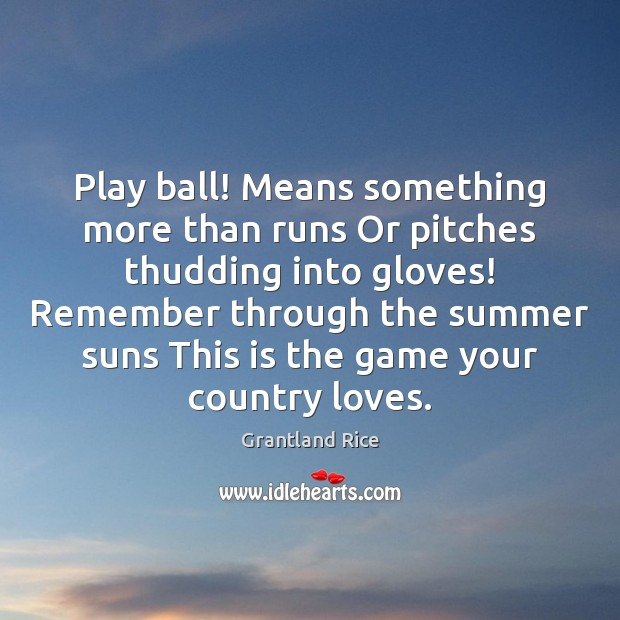 Play ball! Means something more than runs Or pitches thudding into gloves! Image