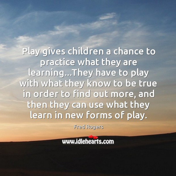 Image, Play gives children a chance to practice what they are learning…They