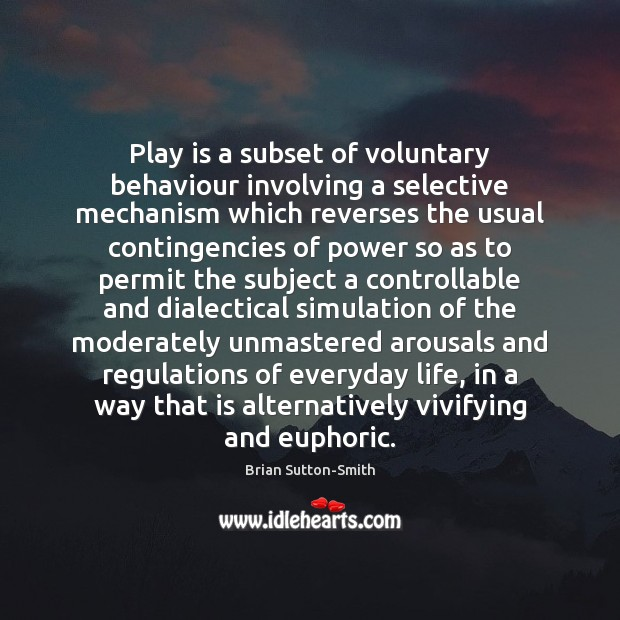 Image, Play is a subset of voluntary behaviour involving a selective mechanism which