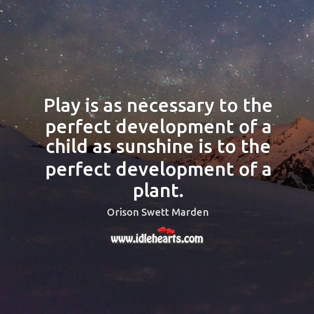 Play is as necessary to the perfect development of a child as Image