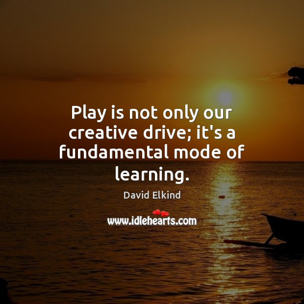 Play is not only our creative drive; it's a fundamental mode of learning. Image