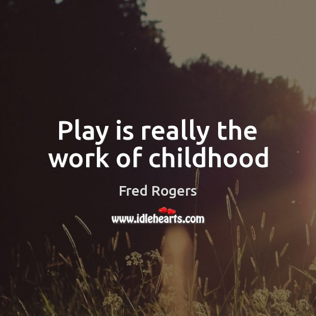 Image, Play is really the work of childhood