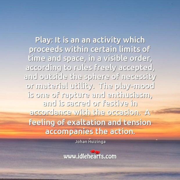 Play: It is an an activity which proceeds within certain limits of Image