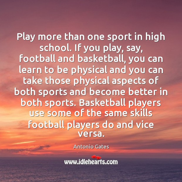 Image, Play more than one sport in high school. If you play, say,