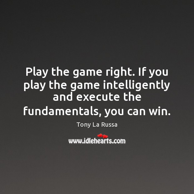 Play the game right. If you play the game intelligently and execute Execute Quotes Image