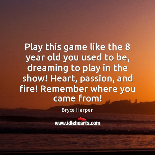 Play this game like the 8 year old you used to be, dreaming Dreaming Quotes Image