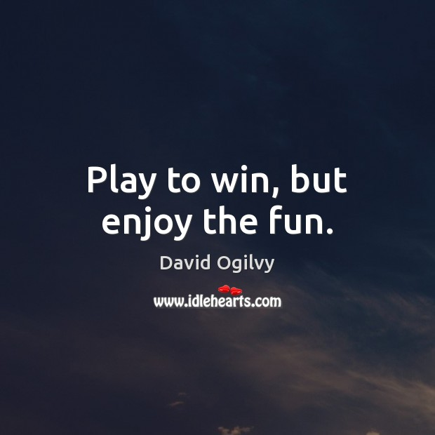 Image, Play to win, but enjoy the fun.