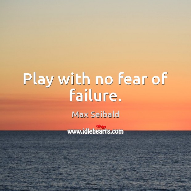 Play with no fear of failure. Image