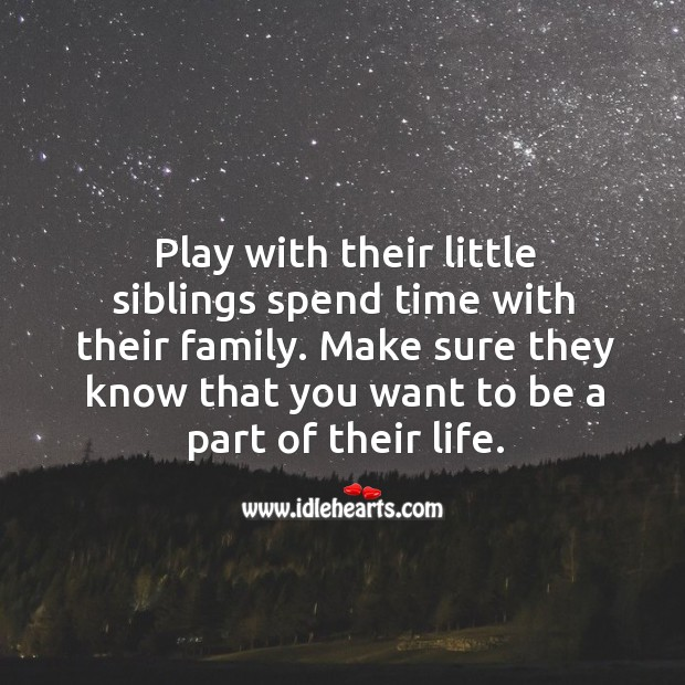 Play with their little siblings spend time with their family. Image