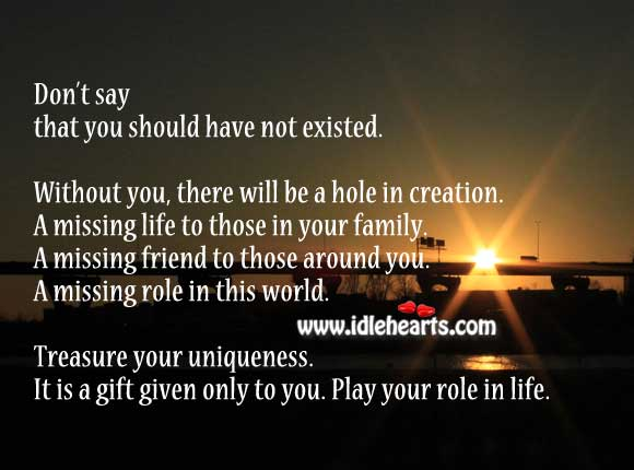 Treasure Your Uniqueness. It's a Gift Only to You. Play Your Role in Life.