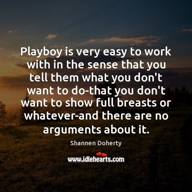 Playboy is very easy to work with in the sense that you Shannen Doherty Picture Quote