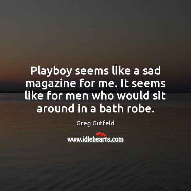 Image, Playboy seems like a sad magazine for me. It seems like for