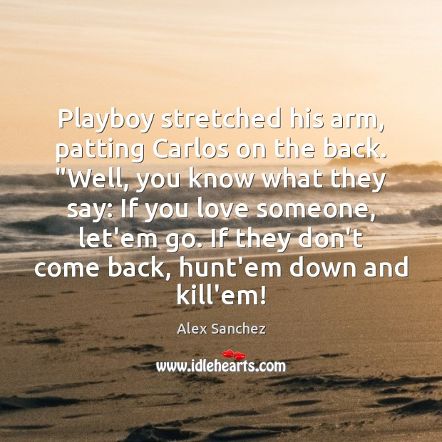 """Playboy stretched his arm, patting Carlos on the back. """"Well, you know Image"""
