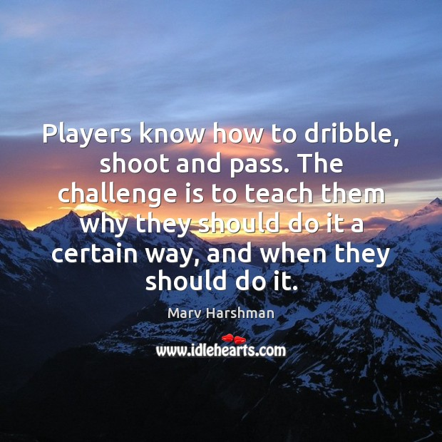 Players know how to dribble, shoot and pass. The challenge is to Image
