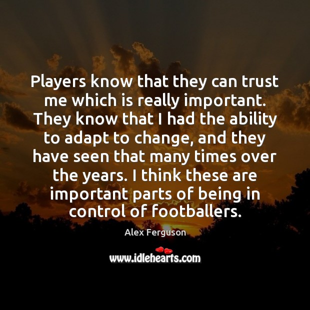 Players know that they can trust me which is really important. They Alex Ferguson Picture Quote