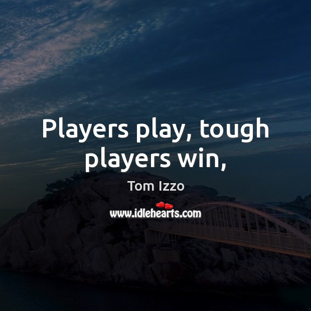 Players play, tough players win, Tom Izzo Picture Quote
