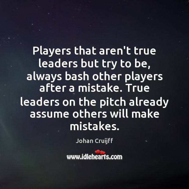 Players that aren't true leaders but try to be, always bash other Johan Cruijff Picture Quote