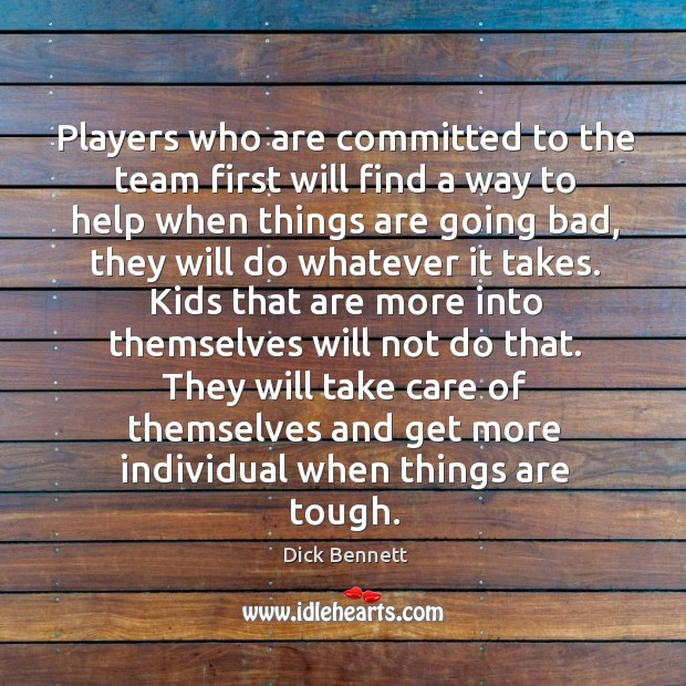 Players who are committed to the team first will find a way to help when things are going bad. Image