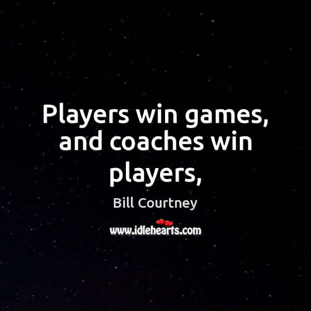 Image, Players win games, and coaches win players,