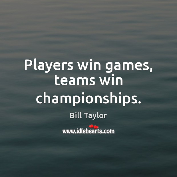 Image, Players win games, teams win championships.