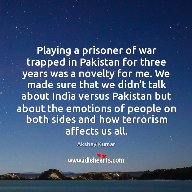 Playing a prisoner of war trapped in pakistan for three years was a novelty for me. Image